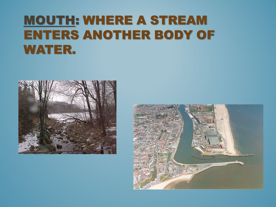 Mouth: where a stream enters another body of water.