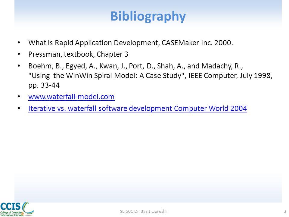 Bibliography What is Rapid Application Development, CASEMaker Inc. 2000. Pressman, textbook, Chapter 3.