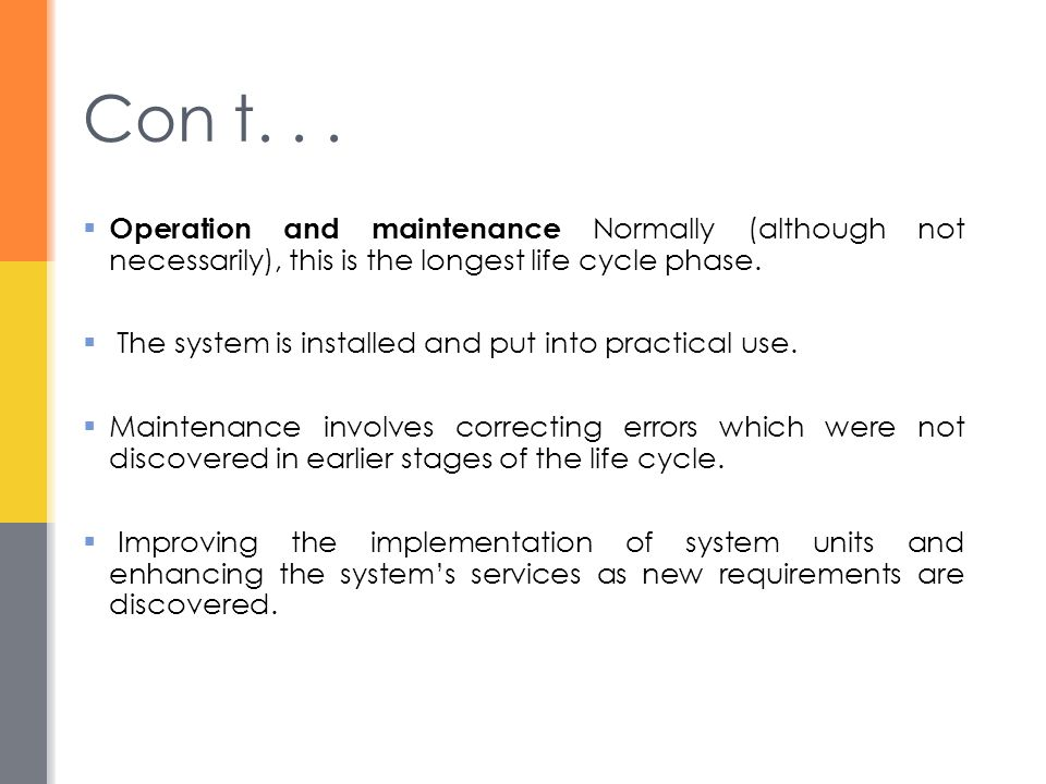 Con t. . . Operation and maintenance Normally (although not necessarily), this is the longest life cycle phase.