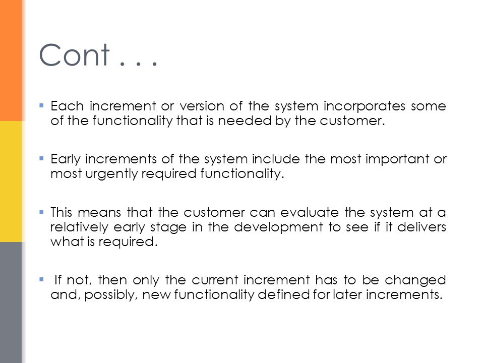 Cont . . . Each increment or version of the system incorporates some of the functionality that is needed by the customer.