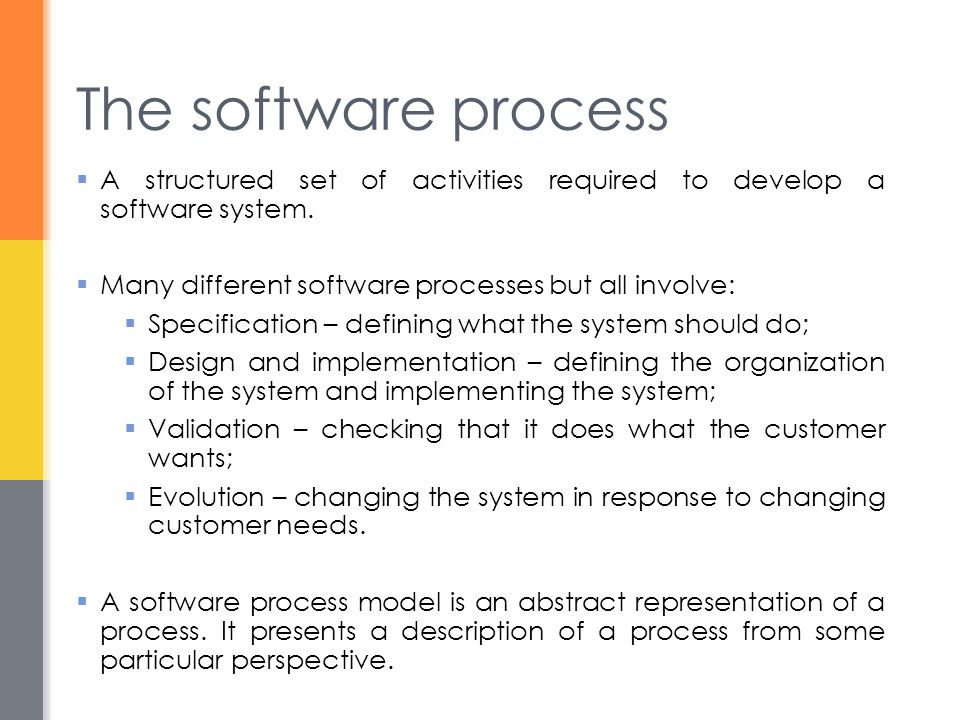 The software process A structured set of activities required to develop a software system. Many different software processes but all involve: