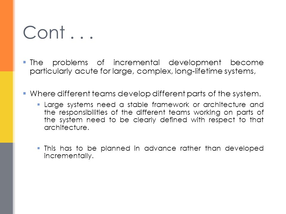 Cont . . . The problems of incremental development become particularly acute for large, complex, long-lifetime systems,