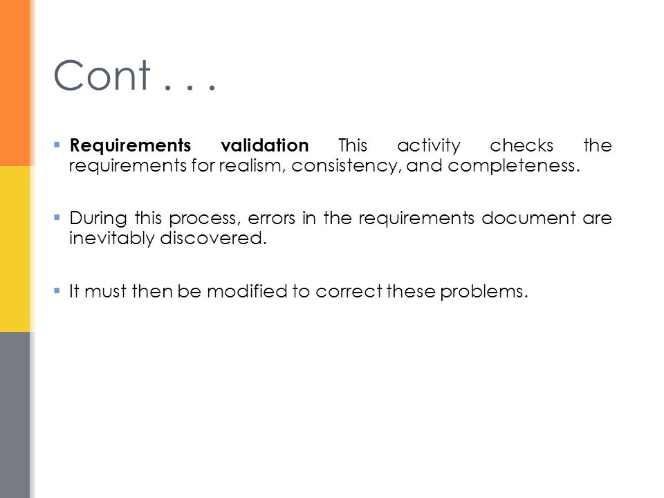 Cont . . . Requirements validation This activity checks the requirements for realism, consistency, and completeness.