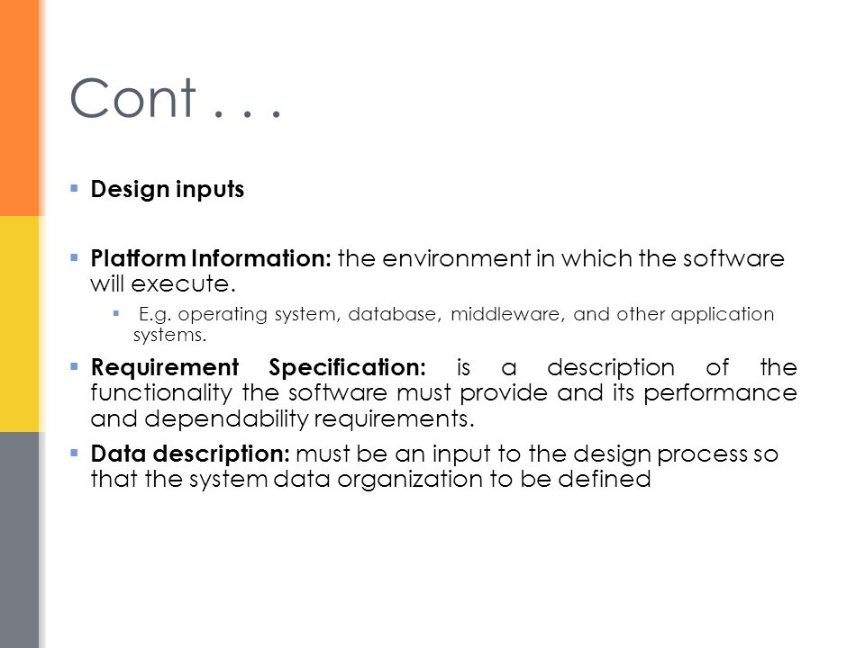 Cont . . . Design inputs. Platform Information: the environment in which the software will execute.