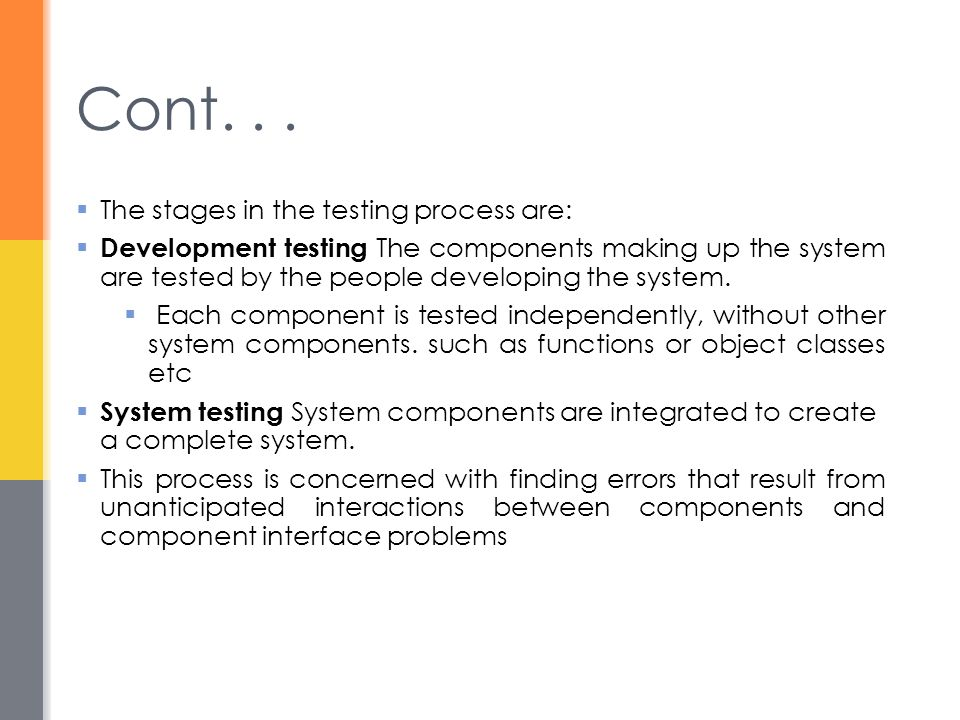 Cont. . . The stages in the testing process are: