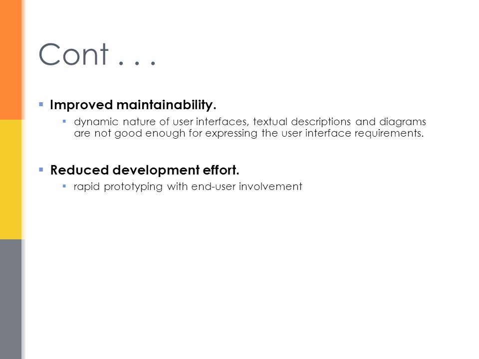 Cont . . . Improved maintainability. Reduced development effort.