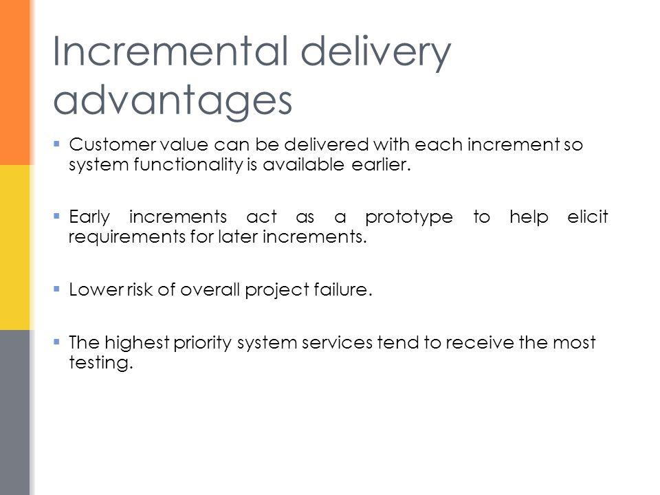 Incremental delivery advantages