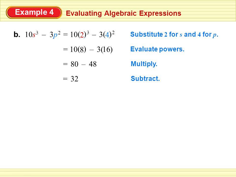 Example 4 b. 10s 3 – 3p 2 = 10 ( ) 3 2 – 3 ( ) 2 4 = 10 ( ) 8 – 3 16 =