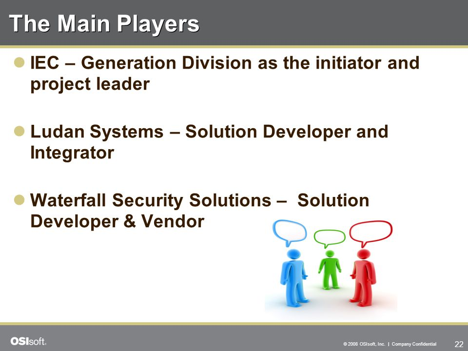 The Main Players IEC – Generation Division as the initiator and project leader. Ludan Systems – Solution Developer and Integrator.