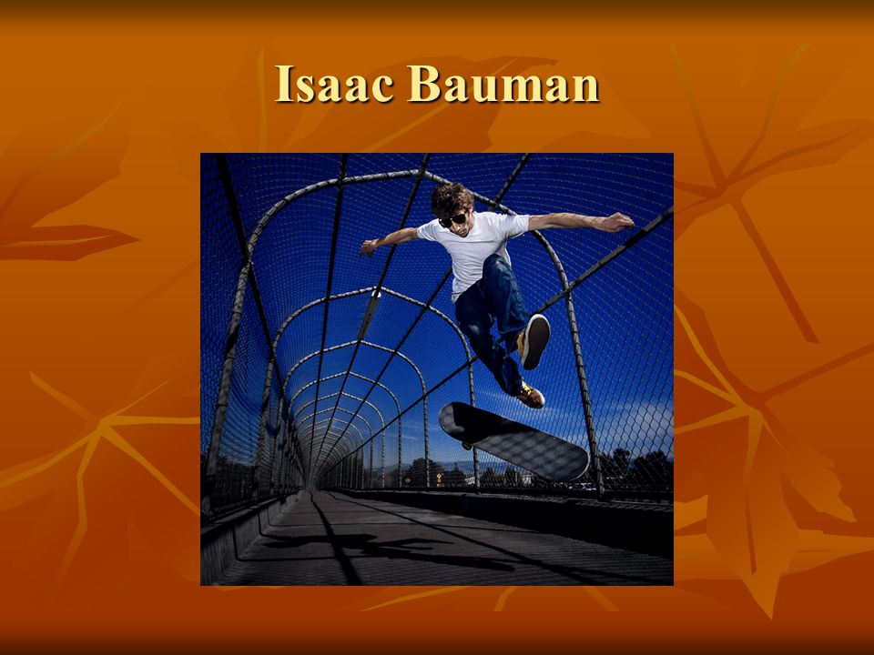 Isaac Bauman Cinematographer who takes photos of action and motion while on set filming movies.