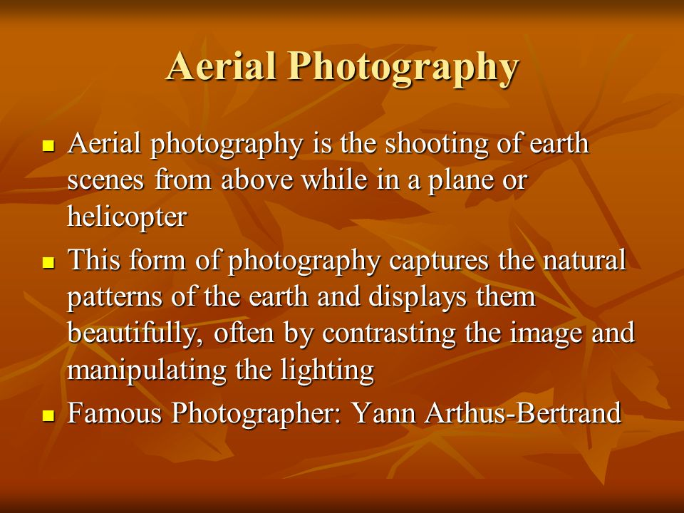 Aerial Photography Aerial photography is the shooting of earth scenes from above while in a plane or helicopter.