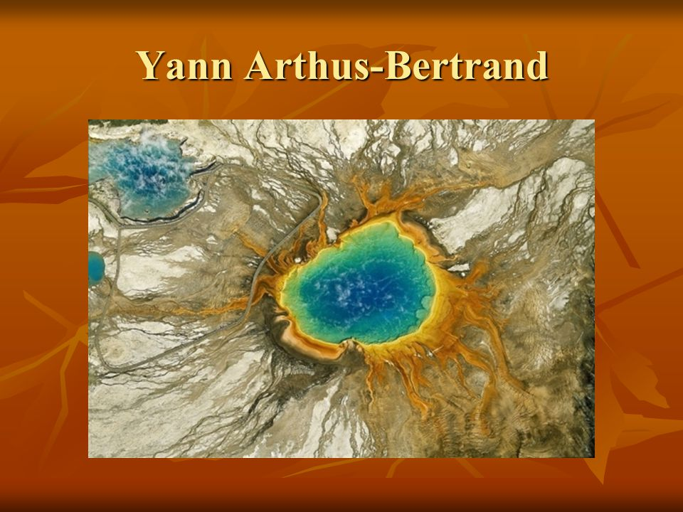 Yann Arthus-Bertrand French photographer, journalist, reporter and environmentalist.