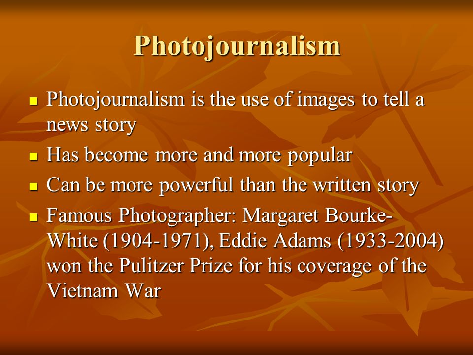 Photojournalism Photojournalism is the use of images to tell a news story. Has become more and more popular.