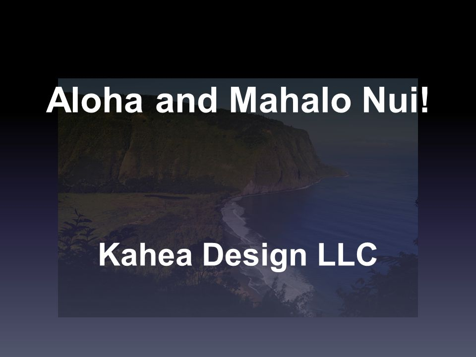 Aloha and Mahalo Nui! Kahea Design LLC