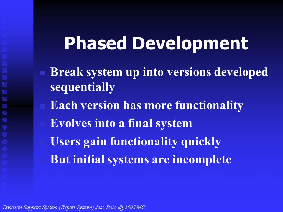 Phased Development Break system up into versions developed sequentially. Each version has more functionality.
