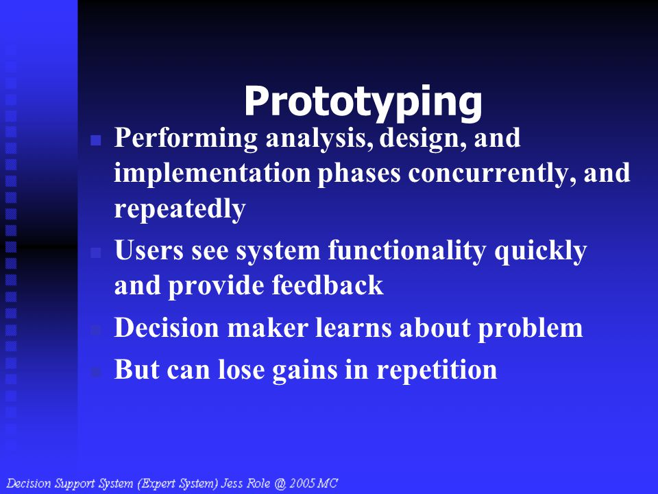 Prototyping Performing analysis, design, and implementation phases concurrently, and repeatedly.