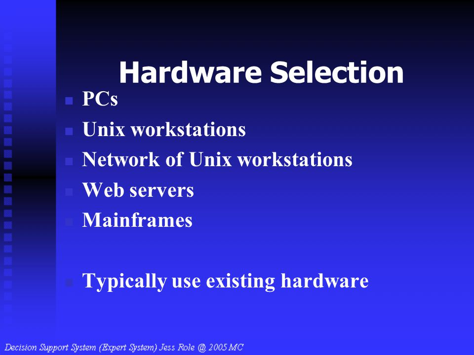 Hardware Selection PCs Unix workstations Network of Unix workstations