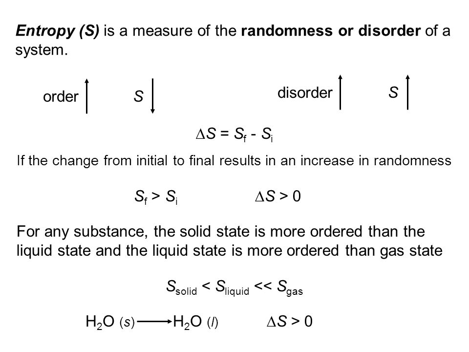 Entropy (S) is a measure of the randomness or disorder of a system.