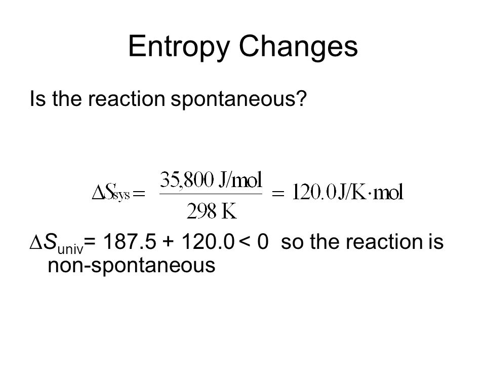 Entropy Changes Is the reaction spontaneous
