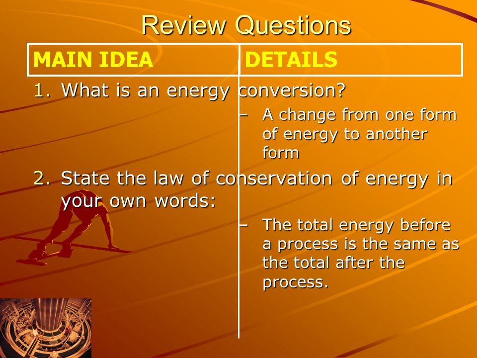Review Questions MAIN IDEA DETAILS What is an energy conversion