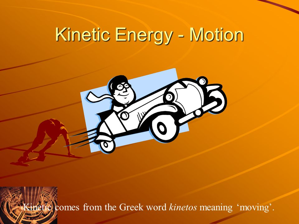 Kinetic Energy - Motion