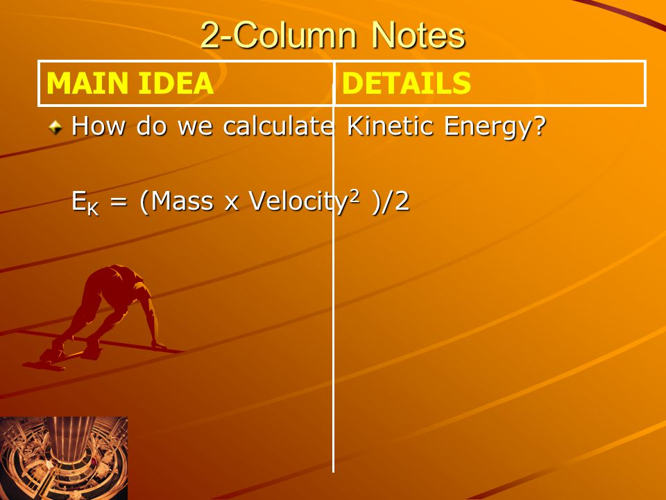 2-Column Notes MAIN IDEA DETAILS How do we calculate Kinetic Energy