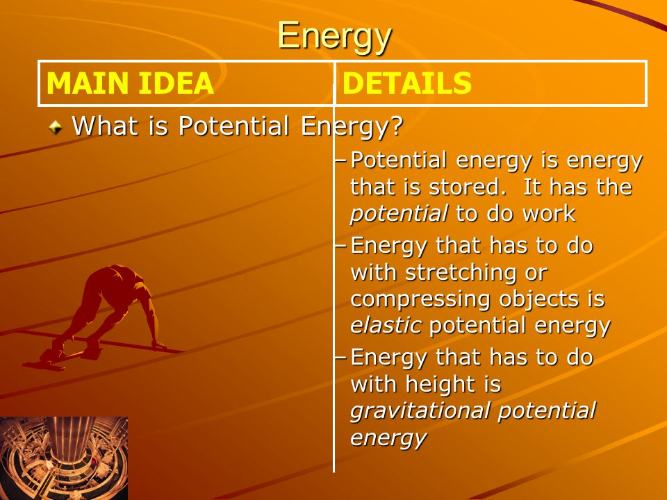 Energy MAIN IDEA DETAILS What is Potential Energy