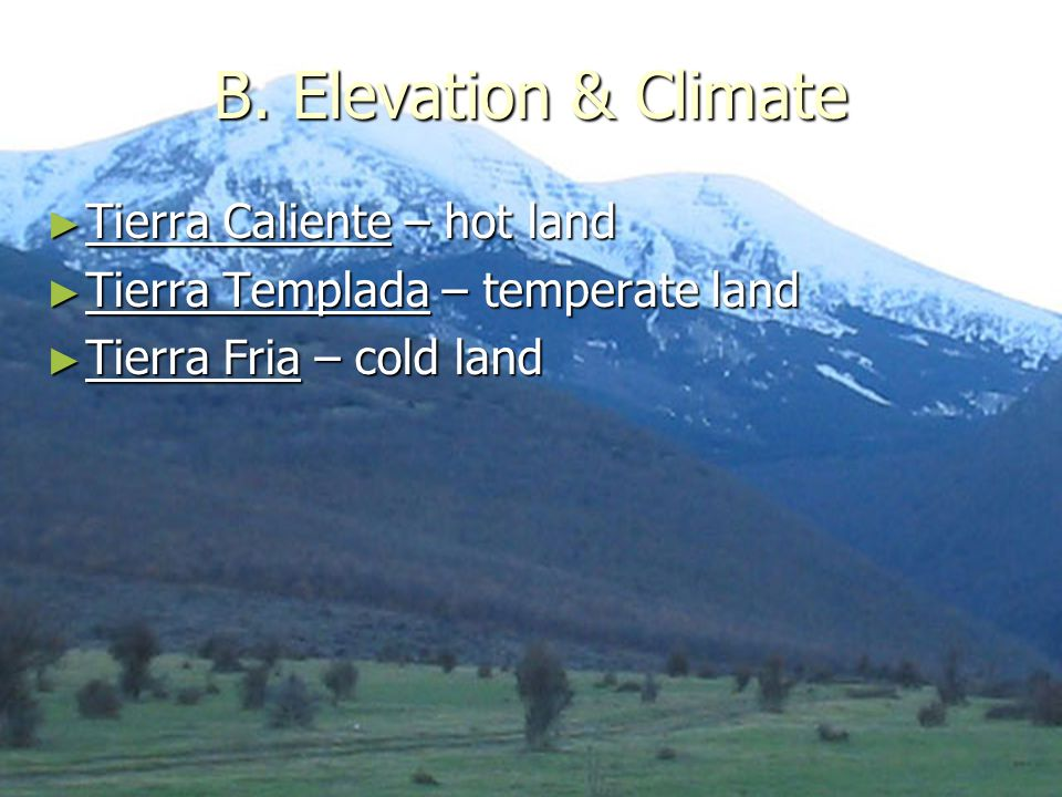 B. Elevation & Climate Tierra Caliente – hot land