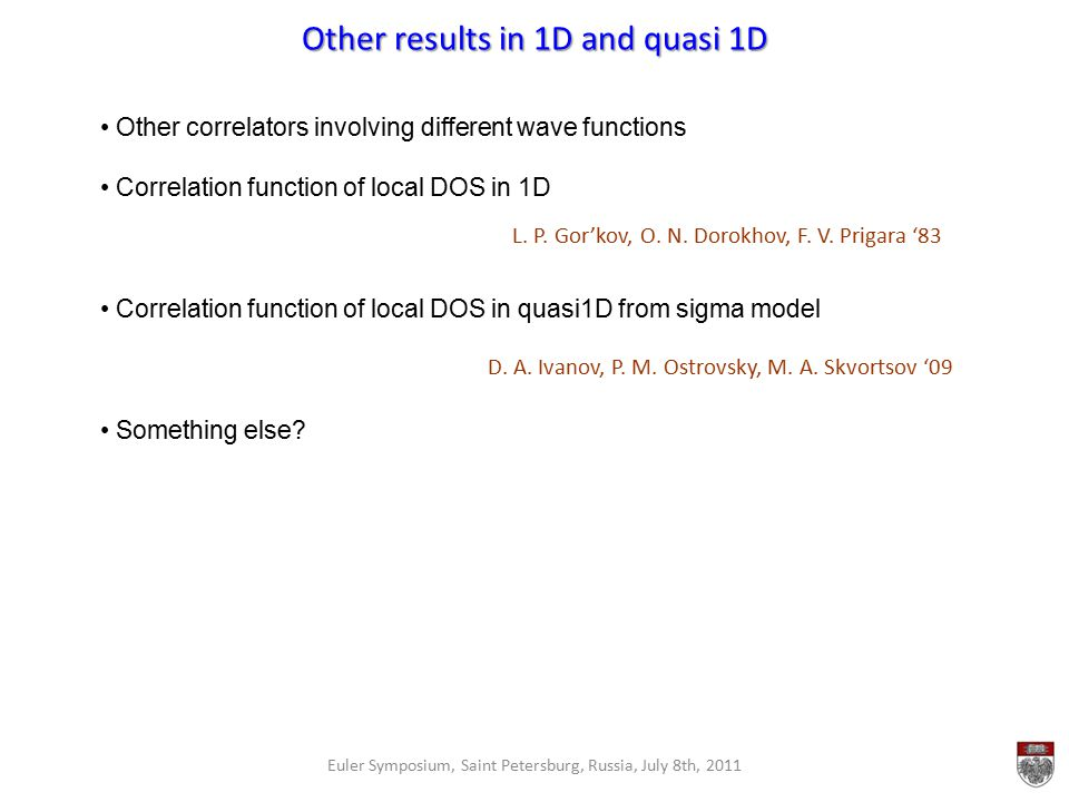Other results in 1D and quasi 1D