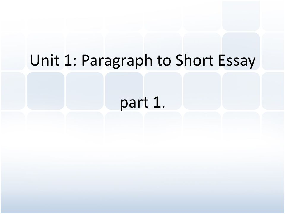Unit 1: Paragraph to Short Essay part 1.