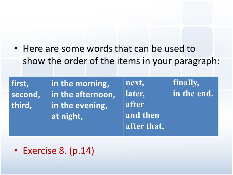 Here are some words that can be used to show the order of the items in your paragraph: