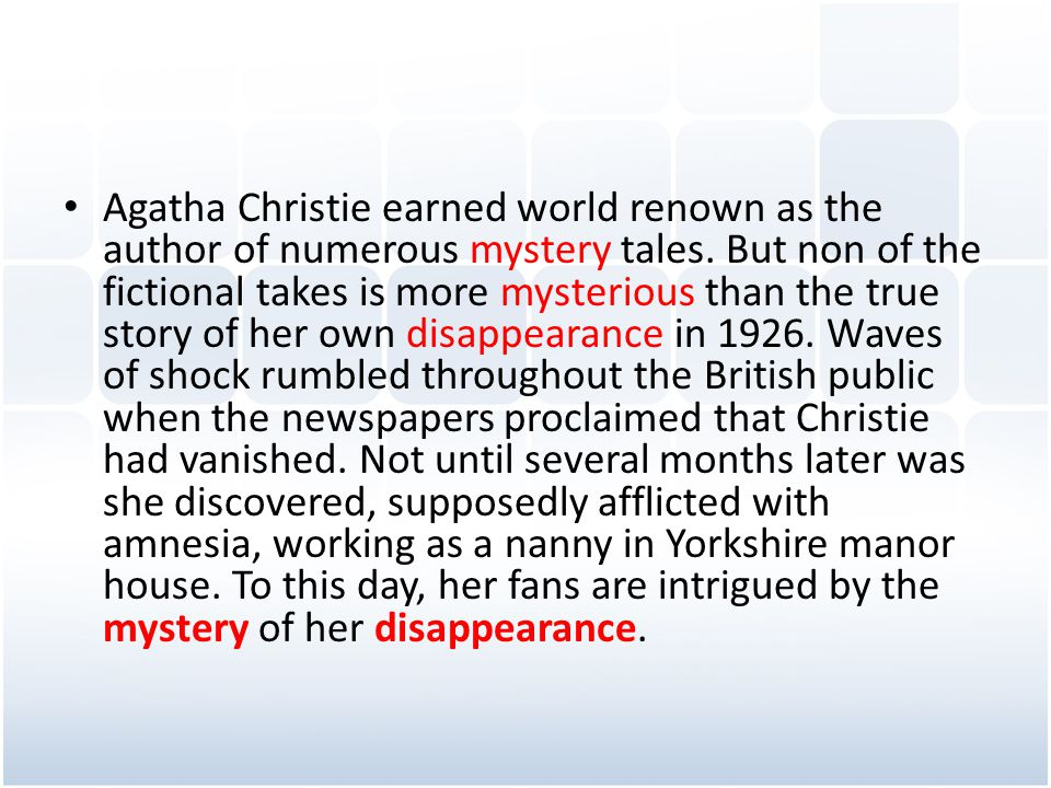 Agatha Christie earned world renown as the author of numerous mystery tales.
