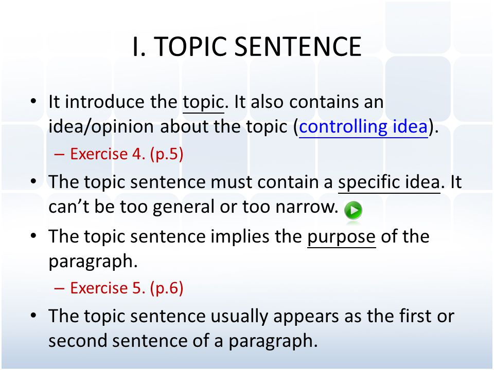 I. TOPIC SENTENCE It introduce the topic. It also contains an idea/opinion about the topic (controlling idea).
