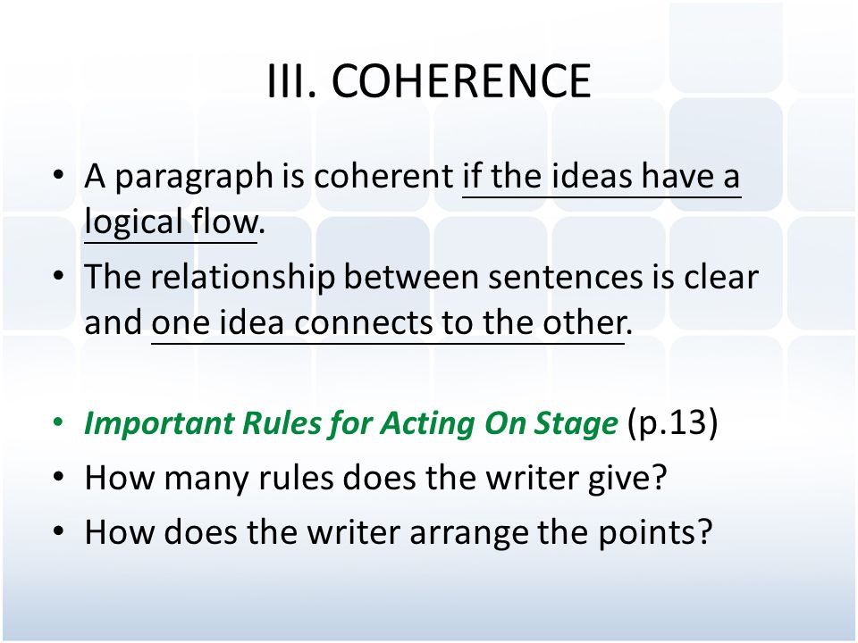 III. COHERENCE A paragraph is coherent if the ideas have a logical flow.