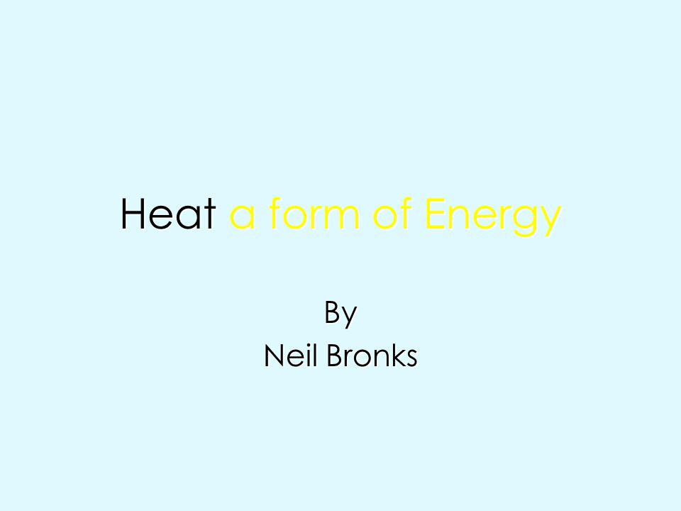 Heat a form of Energy By Neil Bronks