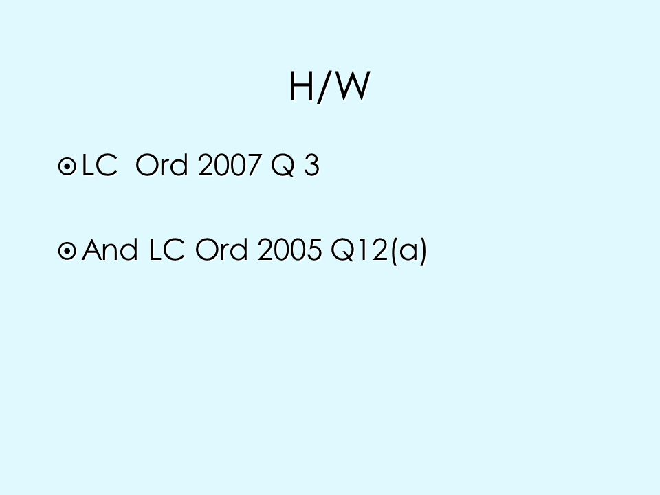 H/W LC Ord 2007 Q 3 And LC Ord 2005 Q12(a)