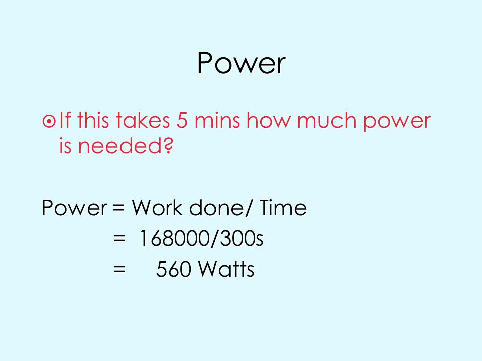 Power If this takes 5 mins how much power is needed