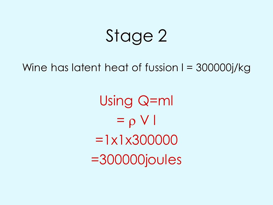 Wine has latent heat of fussion l = 300000j/kg