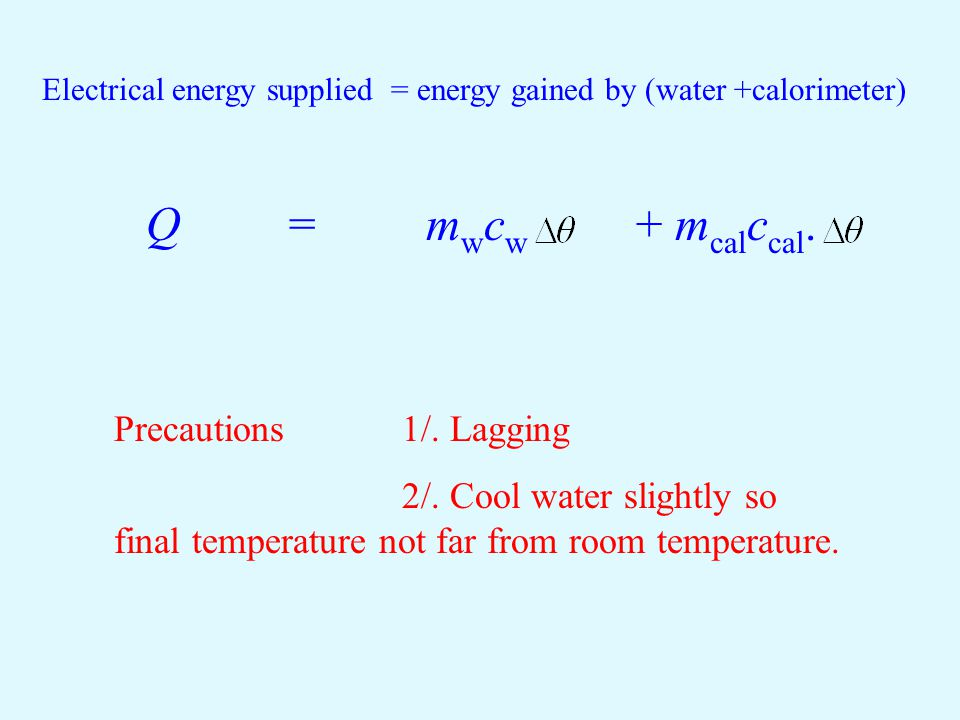 Electrical energy supplied = energy gained by (water +calorimeter)