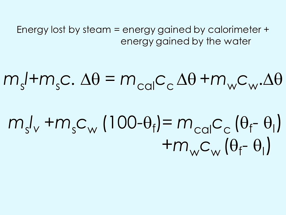 Energy lost by steam = energy gained by calorimeter +