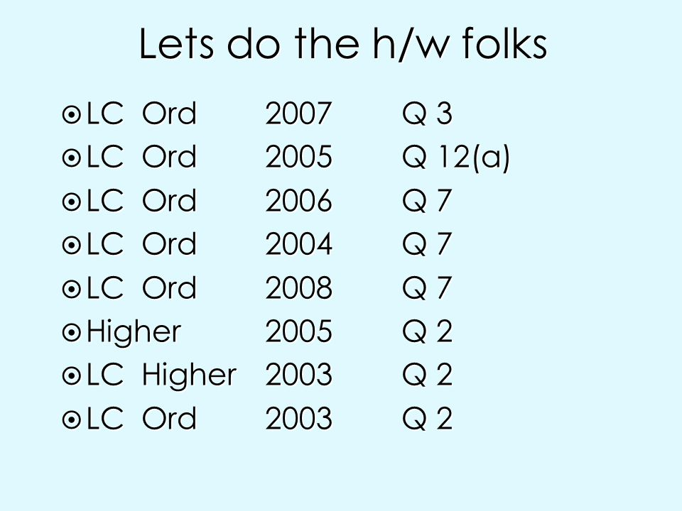 Lets do the h/w folks LC Ord 2007 Q 3 LC Ord 2005 Q 12(a)