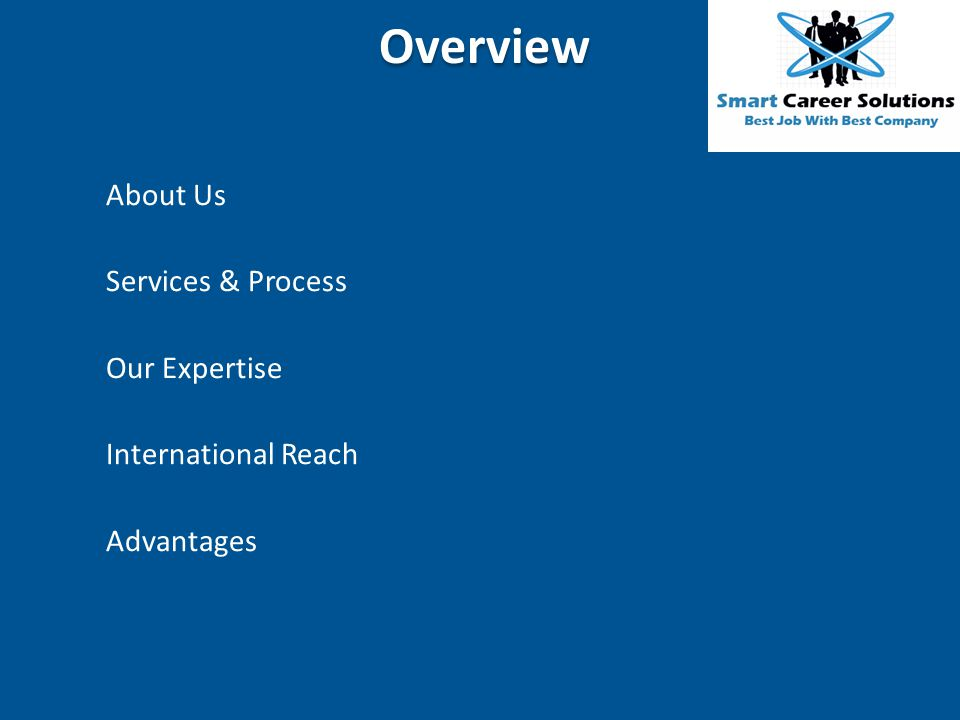Overview About Us Services & Process Our Expertise International Reach
