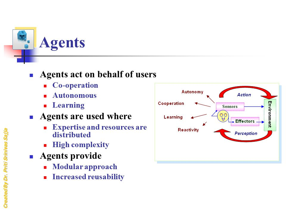 Agents Agents act on behalf of users Agents are used where