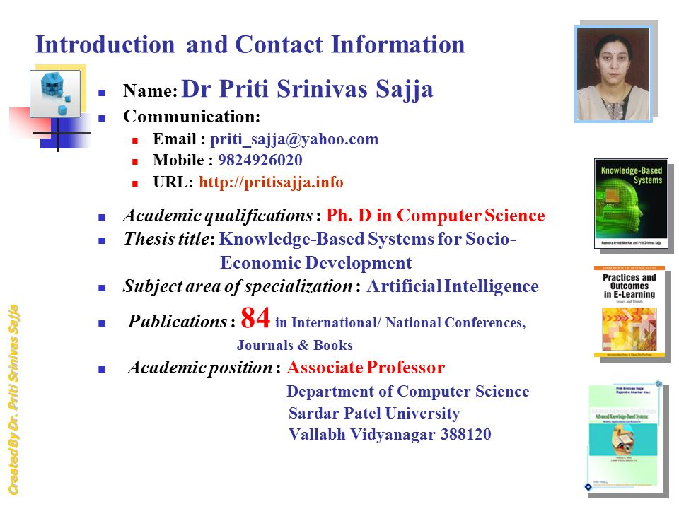 Introduction and Contact Information Name: Dr Priti Srinivas Sajja. Communication: Email : priti_sajja@yahoo.com.