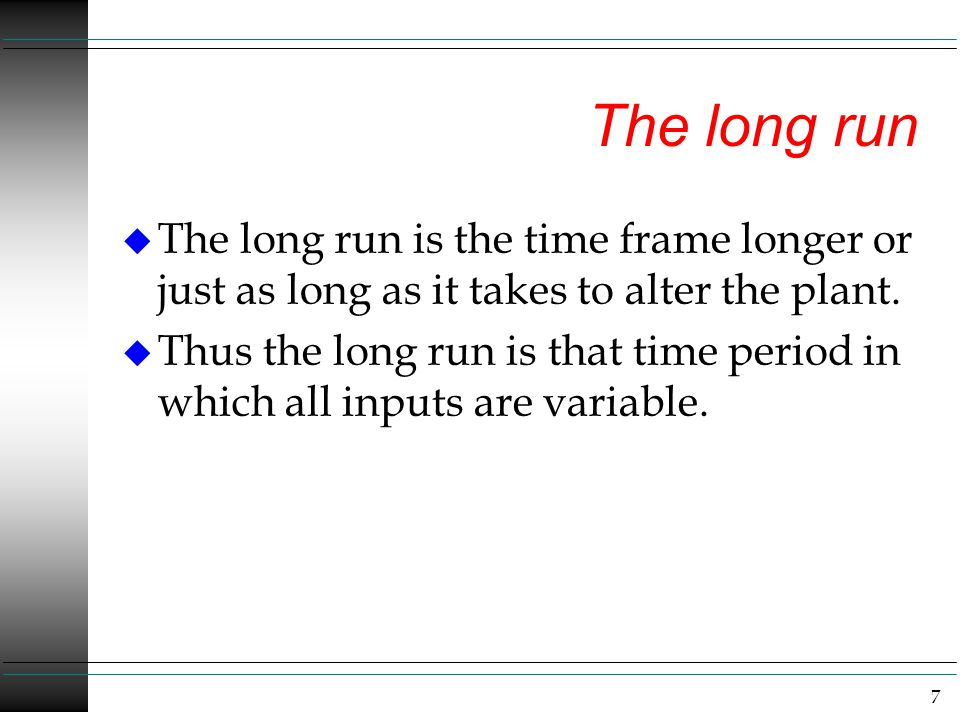 The long run The long run is the time frame longer or just as long as it takes to alter the plant.