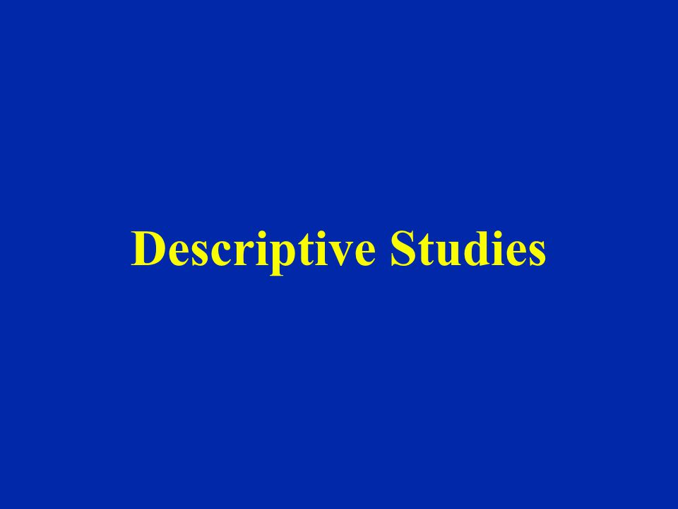 Descriptive Studies • Society will be healthier