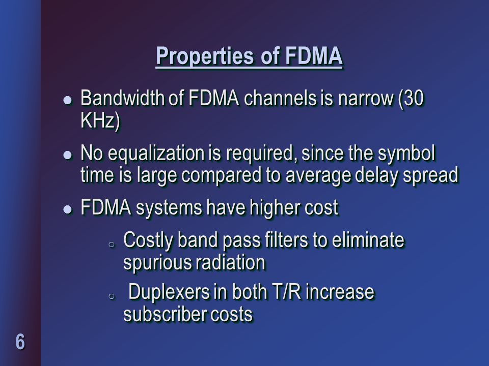 Properties of FDMA Bandwidth of FDMA channels is narrow (30 KHz)