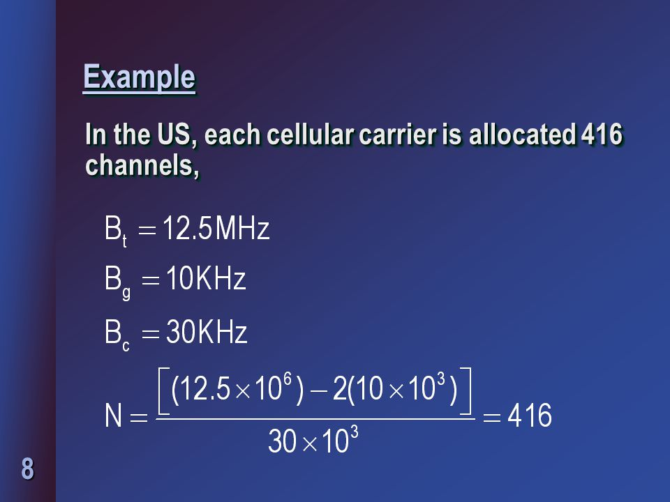 Example In the US, each cellular carrier is allocated 416 channels,