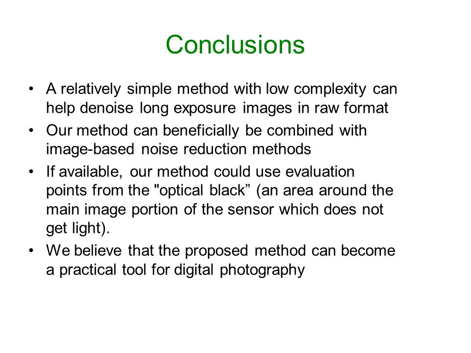 Conclusions A relatively simple method with low complexity can help denoise long exposure images in raw format.