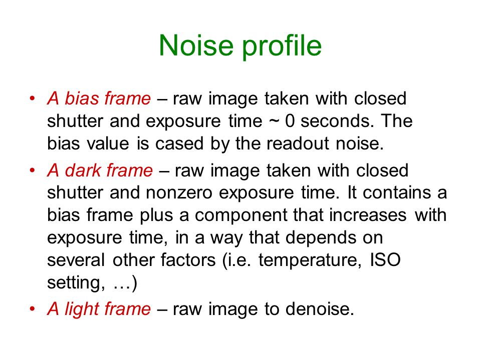 Noise profile A bias frame – raw image taken with closed shutter and exposure time ~ 0 seconds. The bias value is cased by the readout noise.